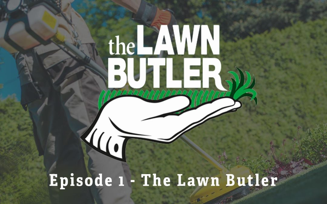 Episode 1 – The Lawn Butler